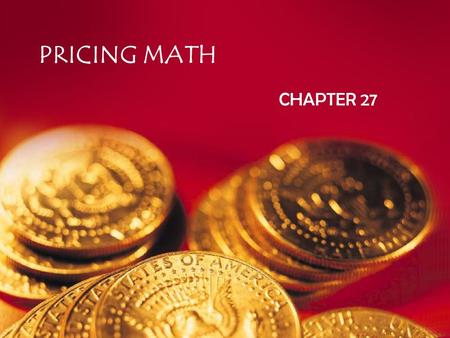 PRICING MATH CHAPTER 27. Ch 27 Sec 1 – Calculating Prices How a firm's net profit or loss is related to pricing How to calculate dollar and percentage.