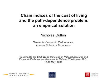 Chain indices of the cost of living and the path-dependence problem: an empirical solution Nicholas Oulton Centre for Economic Performance, London School.
