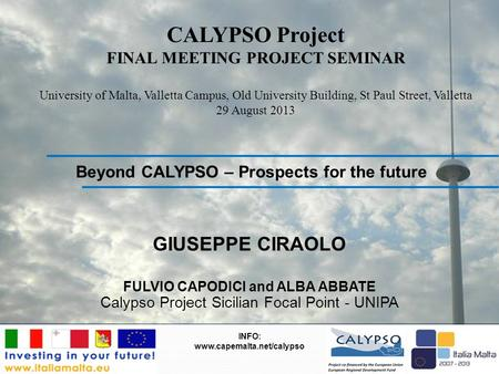 CALYPSO Project FINAL MEETING PROJECT SEMINAR University of Malta, Valletta Campus, Old University Building, St Paul Street, Valletta 29 August 2013 Beyond.