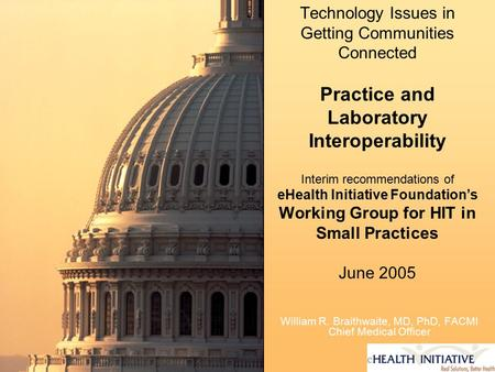 Technology Issues in Getting Communities Connected Practice and Laboratory Interoperability Interim recommendations of eHealth Initiative Foundation's.