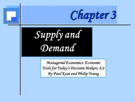 Chapter 3 Supply and Demand Managerial Economics: Economic Tools for Today's Decision Makers, 4/e By Paul Keat and Philip Young.
