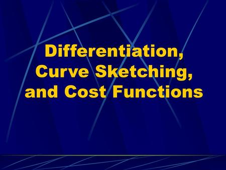 Differentiation, Curve Sketching, and Cost Functions.