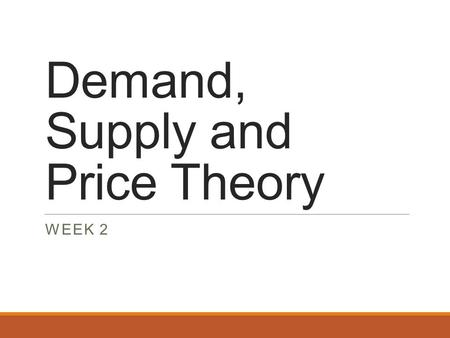 Demand, Supply and Price Theory WEEK 2. Recap What is opportunity Cost? Why are incentives important to policy makers? Why isn't trade amongst countries.