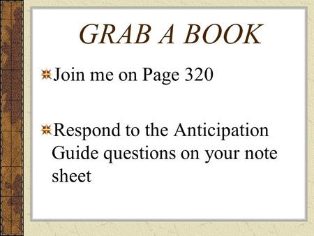 GRAB A BOOK Join me on Page 320 Respond to the Anticipation Guide questions on your note sheet.