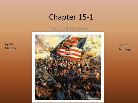 Chapter 15-1 The Call to Arms Aydin Matney Preston Nanninga.