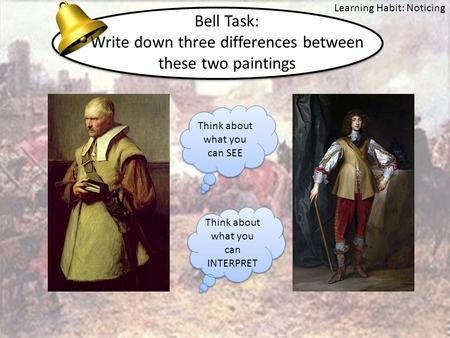 Bell Task: Write down three differences between these two paintings Think about what you can SEE Think about what you can INTERPRET Learning Habit: Noticing.