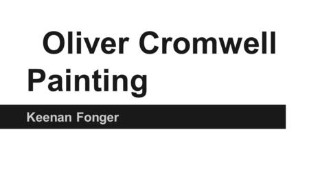 Oliver Cromwell Painting Keenan Fonger. Oliver Cromwell Painting Keenan Fonger.