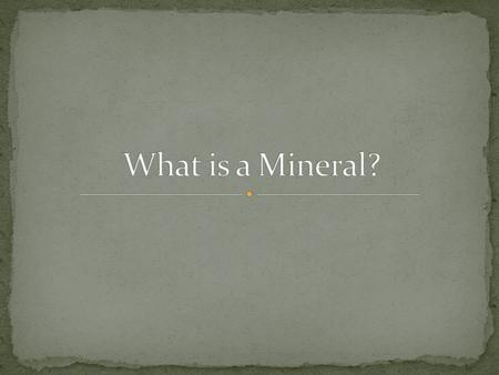 A mineral is a naturally formed, inorganic solid that has a definite crystalline structure.