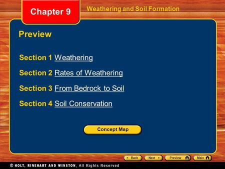 < BackNext >PreviewMain Chapter 9 Weathering and <strong>Soil</strong> Formation Preview Section 1 WeatheringWeathering Section 2 Rates <strong>of</strong> WeatheringRates <strong>of</strong> Weathering.