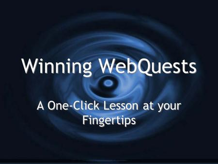 Winning WebQuests A One-Click Lesson at your Fingertips.