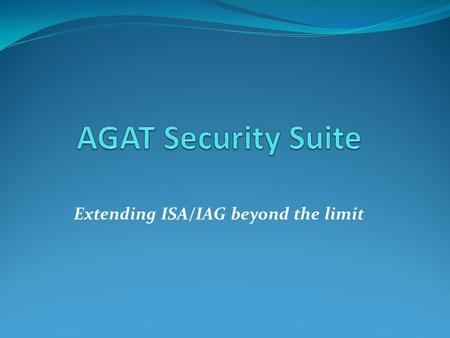 Extending ISA/IAG beyond the limit. AGAT Security suite - introduction AGAT Security suite is a set of unique components that allow extending ISA / IAG.