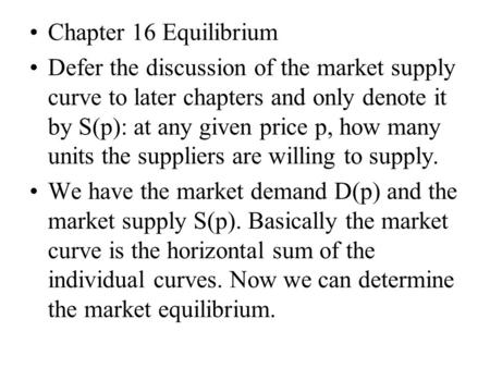 Chapter 16 Equilibrium Defer the discussion of the market supply curve to later chapters and only denote it by S(p): at any given price p, how many units.