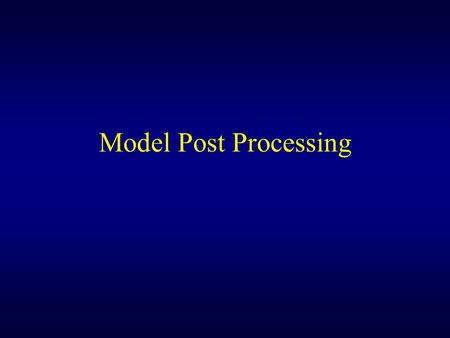 Model Post Processing. Model Output Can Usually Be Improved with Post Processing Can remove systematic bias Can produce probabilistic information from.
