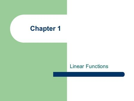 Chapter 1 Linear Functions. Slopes and Equations of Lines The Rectangular Coordinate System – The horizontal number line is the x-axis – The vertical.