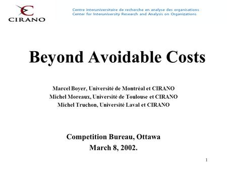 1 Beyond Avoidable Costs Marcel Boyer, Université de Montréal et CIRANO Michel Moreaux, Université de Toulouse et CIRANO Michel Truchon, Université Laval.