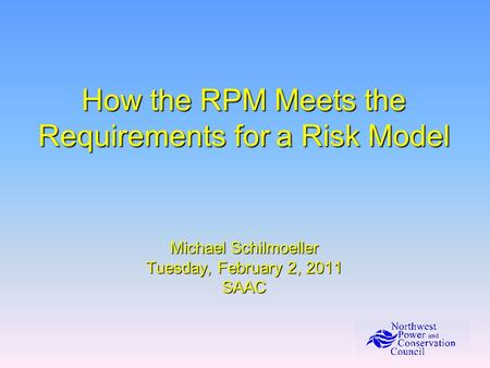 How the RPM Meets the Requirements for a Risk Model Michael Schilmoeller Tuesday, February 2, 2011 SAAC.