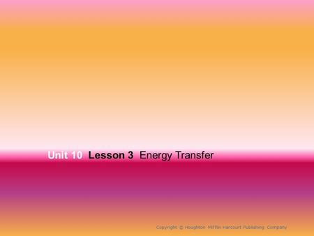 Unit 10 Lesson 3 Energy Transfer