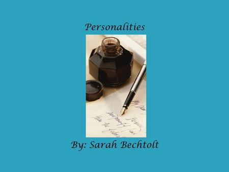 Personalities By: Sarah Bechtolt. I was born approximately 5,000 years ago, when artists in China used soot, gelatin from animal skins, and lamp oil to.