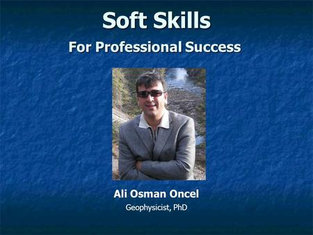 Soft Skills Ali Osman Oncel Geophysicist, PhD For Professional Success.