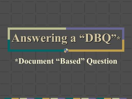 "Answering a "" DBQ "" * * Document ""Based"" Question."