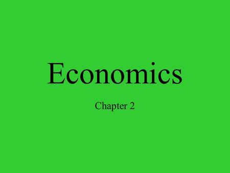 Economics Chapter 2. The Three Economic Questions Every society must answer three questions: –What goods and services should be produced? –How should.