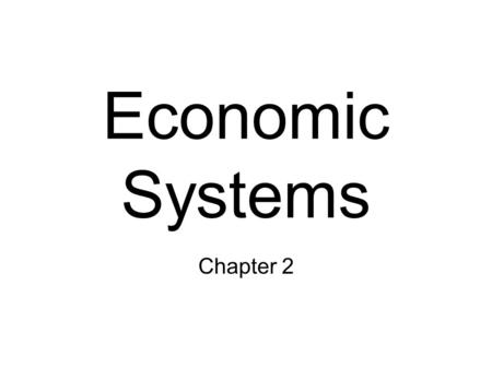 Economic Systems Chapter 2. The Three Economic Questions Every society must answer three questions: