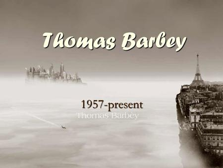 Thomas Barbey 1957-present. Background Information Born in Connecticut (1957) Born in Connecticut (1957) Moved to Europe when he was 6-months old Moved.