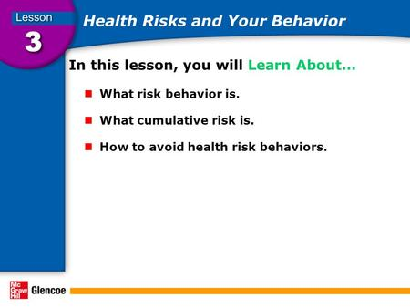 Health Risks and Your Behavior In this lesson, you will Learn About… What risk behavior is. What cumulative risk is. How to avoid health risk behaviors.