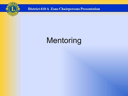 Mentoring District 410 A Zone Chairpersons Presentation.