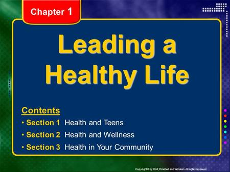 Copyright © by Holt, Rinehart and Winston. All rights reserved. Leading a Healthy Life Contents Section 1 Health and Teens Section 2 Health and Wellness.