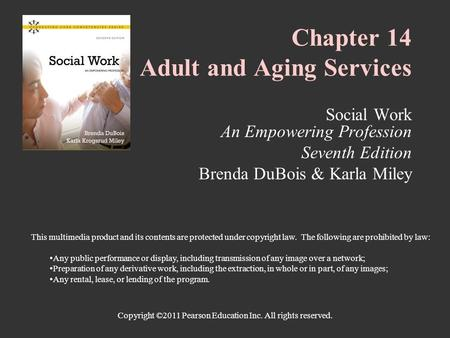 Copyright ©2011 Pearson Education Inc. All rights reserved. Chapter 14 Adult and Aging Services Social Work An Empowering Profession Seventh Edition Brenda.