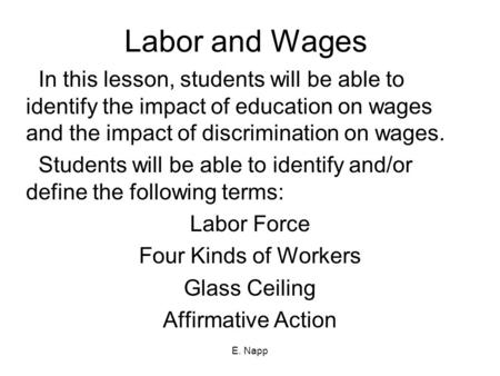 E. Napp Labor and Wages In this lesson, students will be able to identify the impact of education on wages and the impact of discrimination on wages. Students.