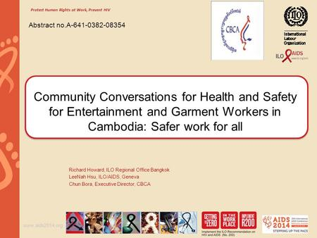 Www.aids2014.org Community Conversations for Health and Safety for Entertainment and Garment Workers in Cambodia: Safer work for all Richard Howard, ILO.