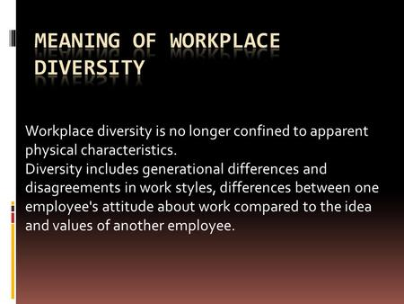 Workplace diversity is no longer confined to apparent physical characteristics. Diversity includes generational differences and disagreements in work styles,