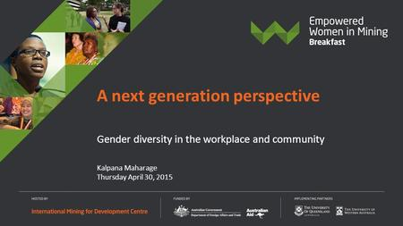 Kalpana Maharage Thursday April 30, 2015 A next generation perspective Gender diversity in the workplace and community.