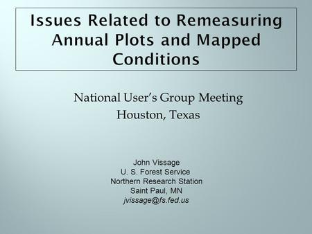 National User's Group Meeting Houston, Texas John Vissage U. S. Forest Service Northern Research Station Saint Paul, MN