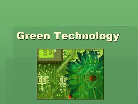 Green Technology. What does it mean to be Green?