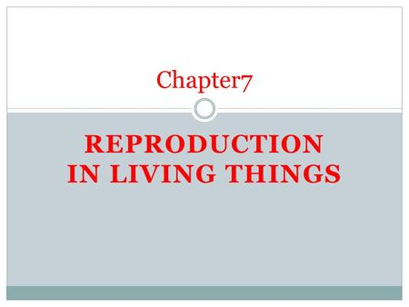 REPRODUCTION IN LIVING THINGS Chapter7. Reproduction in living things Modes of Reproduction Asexual Reproduction Sexual Reproduction Vegetative Reproduction.