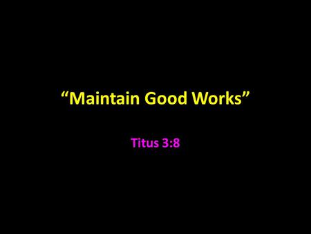 """Maintain Good Works"" Titus 3:8. Titus In Acts but not mentioned in Acts Gal. 2:1-5, Acts 15:1-5 ""certain others"" A Gentile (Gal. 2:3) convert by Paul."