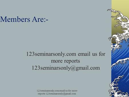 Members Are:- 123seminarsonly.com  us for more reports