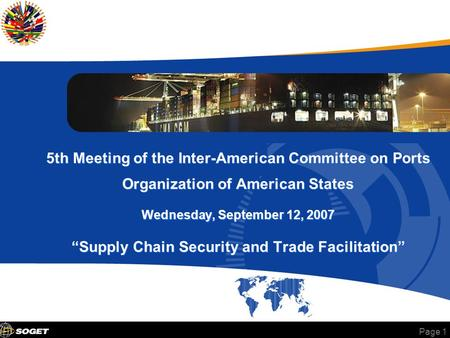 "Page 1 5th Meeting of the Inter-American Committee on Ports Organization of American States Wednesday, September 12, 2007 ""Supply Chain Security and Trade."