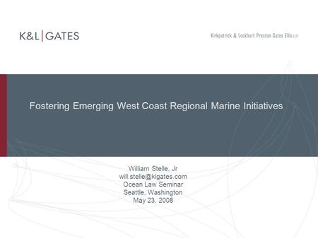 Fostering Emerging West Coast Regional Marine Initiatives William Stelle, Jr Ocean Law Seminar Seattle, Washington May 23, 2008.