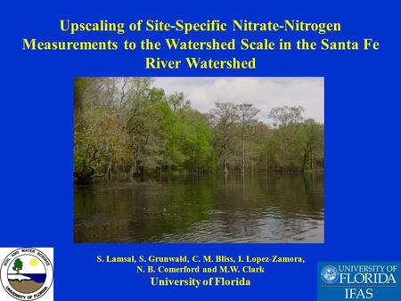 1 Upscaling of Site-Specific Nitrate-Nitrogen Measurements to the Watershed Scale in the Santa Fe River Watershed S. Lamsal, S. Grunwald, C. M. Bliss,