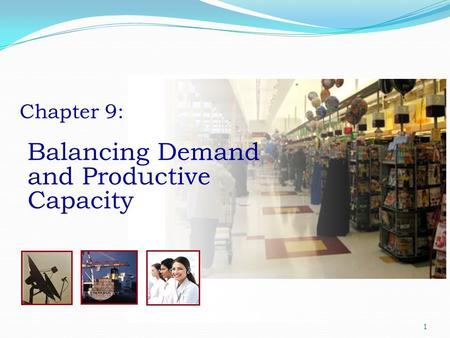 Chapter 9: Balancing Demand and Productive Capacity.