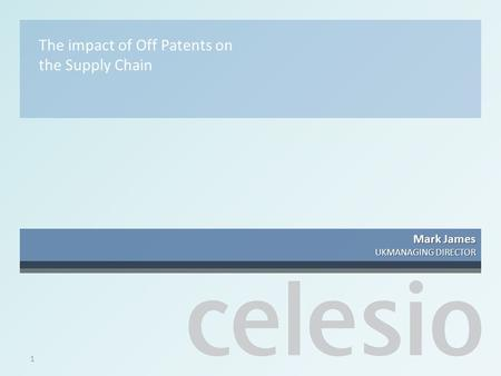 1 The impact of Off Patents on the Supply Chain Mark James UKMANAGING DIRECTOR.