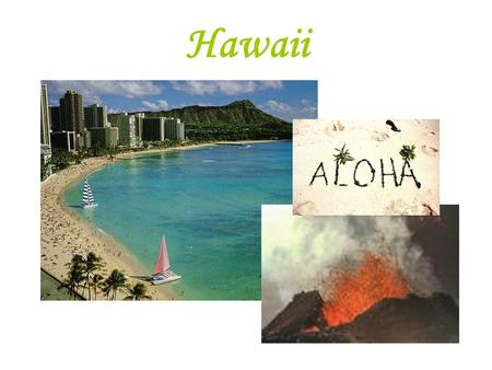 Hawaii. Location Hawaii is in the middle of the pacific ocean.