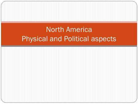 North America Physical and Political aspects