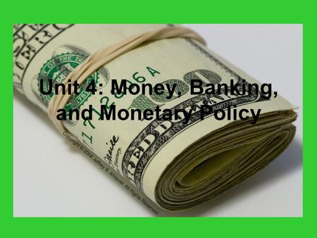 Unit 4: Money, Banking, and Monetary Policy