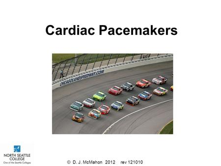 Cardiac Pacemakers © D. J. McMahon 2012 rev 121010.