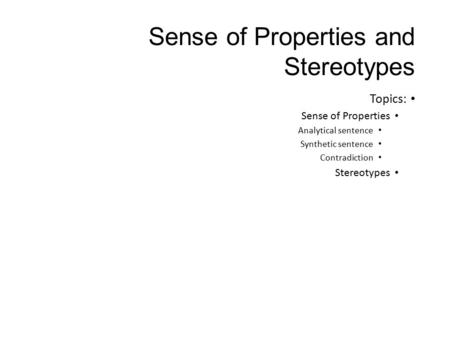 Sense of Properties and Stereotypes Topics: Sense of Properties Analytical sentence Synthetic sentence Contradiction Stereotypes.
